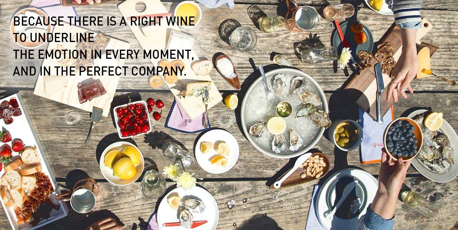 because there is a right wine to underline the emotion in every moment, and in the perfect company.